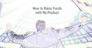 How to Raise StartUp Funding with No Product