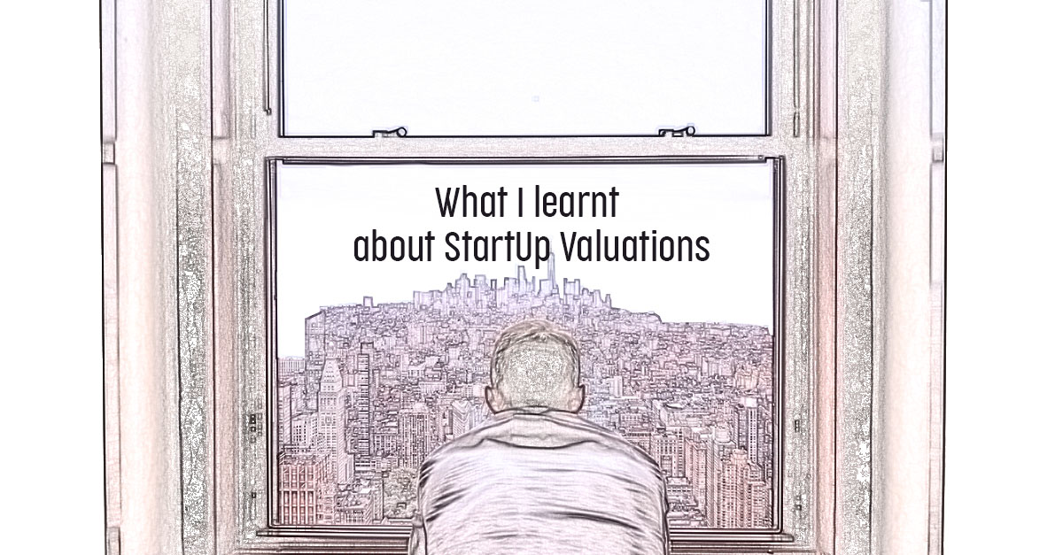How are StartUps Valued: A Personal Account