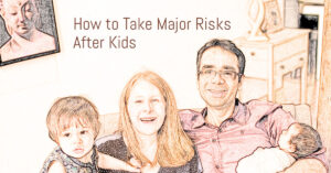 How to Take Major Life Risks After Having Children
